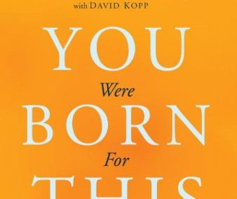 You Were Born For This: 7 Keys to a Life of Predictable Miracles