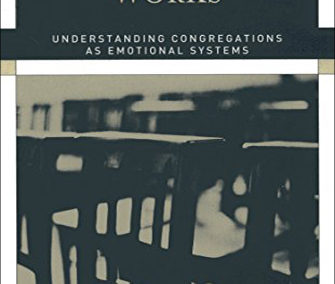 How Your Church Works: Understanding Congregations As Emotional Systems