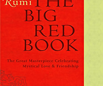 Rumi: The Big Red Book, The Great Masterpiece Celebrating Mystical Love & Friendship