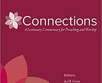 Connections: A Lectionary Commentary for Preaching and Worship