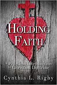 Holding Faith: A Practical Introduction to Christian Doctrine